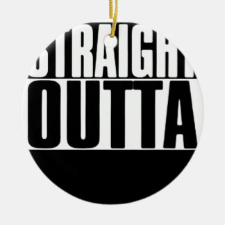STRAIGHT OUTTA CUSTOM YOUR TEXT HERE TEE CERAMIC ORNAMENT