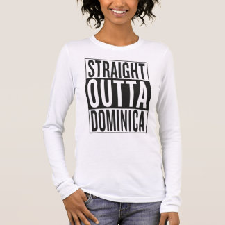 straight outta Dominica Long Sleeve T-Shirt