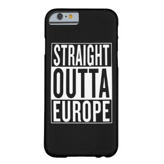 straight outta Europe Barely There iPhone 6 Case
