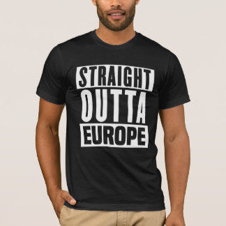 Straight Outta Europe - Brexit -- -  T-Shirt