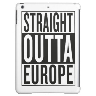 straight outta Europe Cover For iPad Air