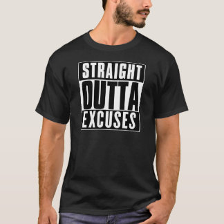 STRAIGHT OUTTA EXCUSES T-Shirt