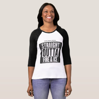 Straight outta Fire and Ice T-Shirt