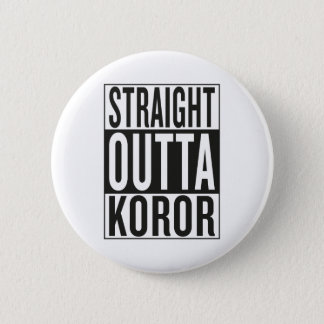 straight outta Koror 2 Inch Round Button