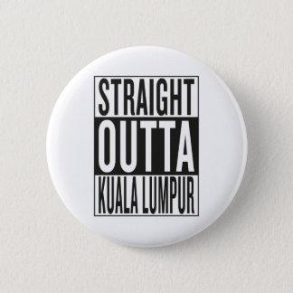 straight outta Kuala Lumpur 2 Inch Round Button