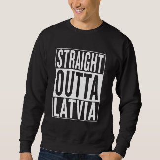straight outta Latvia Sweatshirt