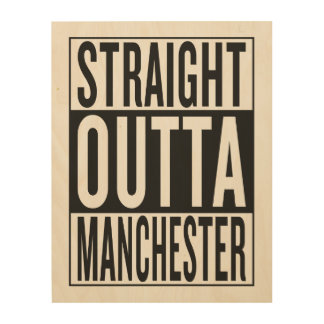 straight outta Manchester Wood Canvases