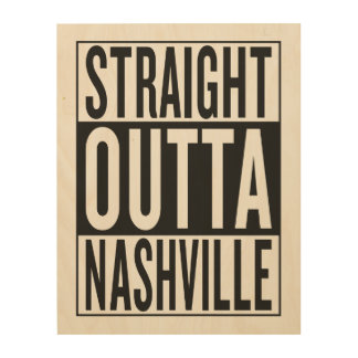 straight outta Nashville Wood Canvases