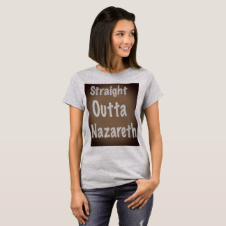 Straight Outta Nazareth T-Shirt