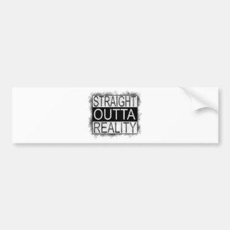 Straight outta REALITY Bumper Sticker