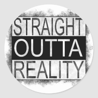 Straight outta REALITY Classic Round Sticker