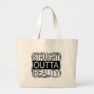 Straight outta REALITY Large Tote Bag