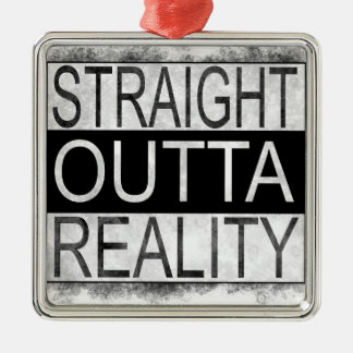 Straight outta REALITY Metal Ornament