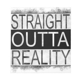 Straight outta REALITY Notepad