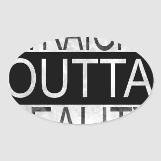 Straight outta REALITY Oval Sticker