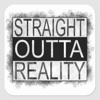 Straight outta REALITY Square Sticker
