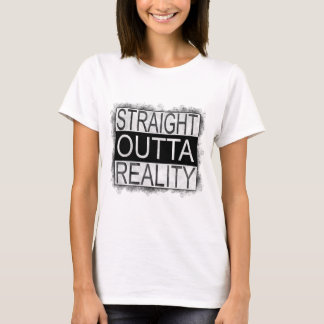 Straight outta REALITY T-Shirt