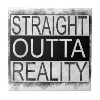 Straight outta REALITY Tile