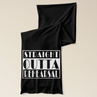 Straight Outta Rehearsal Funny Theatre Scarf