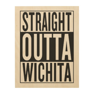 straight outta Wichita Wood Canvases