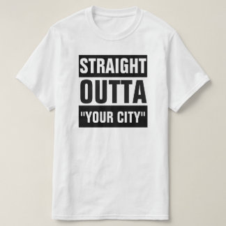 """STRAIGHT OUTTA """"YOUR CITY"""" T-SHIRT"""