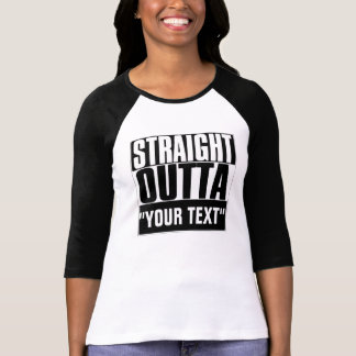 "STRAIGHT OUTTA ""YOUR TEXT"" T-SHIRT"