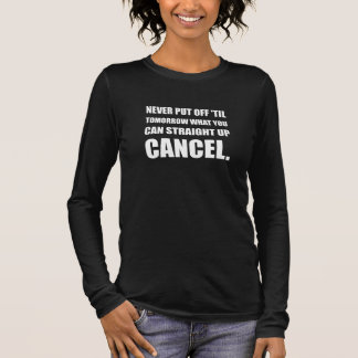 Straight Up Cancel Long Sleeve T-Shirt