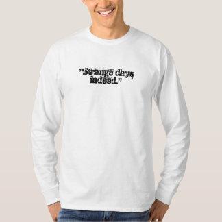 Strange days indeed T-Shirt