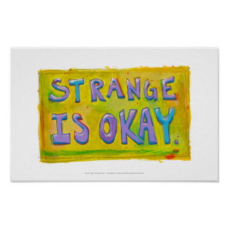 Strange is okay be different unique unusual art poster