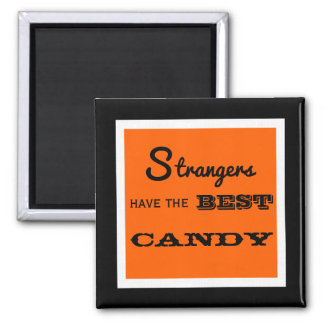 """""""Strangers Have The Best Candy"""" Halloween Square Magnet"""