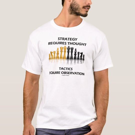 Strategy Requires Thought Tactics Observation T-Shirt