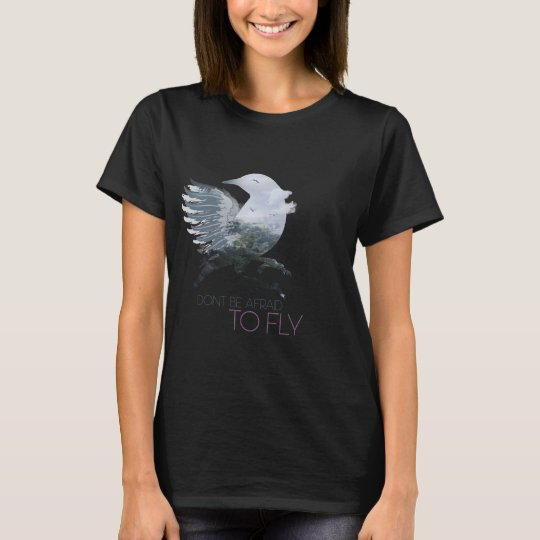 Strech Your Wings, Don't Affraid To Fly T-Shirt