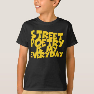 Street Poetry Is My Everyday T-shirt