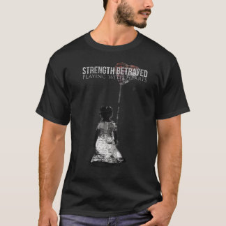Strength Betrayed T-Shirt Playing With Hearts