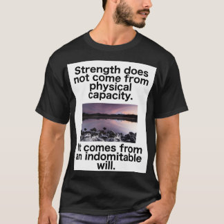 Strength doesn't come from physical capacity. T-Shirt