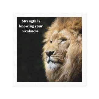 Strength is knowing your weakness canvas print