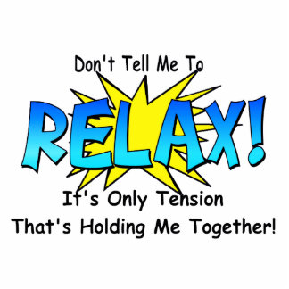 Stress Tension. Don't Tell Me To Relax. Standing Photo Sculpture