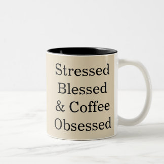 Stressed Blessed & Coffee  Obsessed Cup Mug