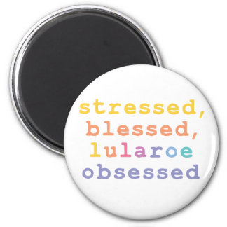 Stressed, blessed, Lularoe obsessed 2 Inch Round Magnet