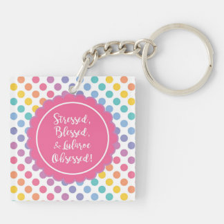 Stressed, blessed, Lularoe obsessed- Dots design 1 Double-Sided Square Acrylic Keychain
