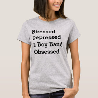 """""""Stressed Depressed & Boy Band Obsessed"""" t-shirt"""