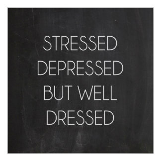 Stressed depressed but well dressed poster