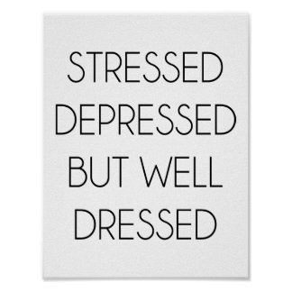Stressed,depressed,but well dressed. poster