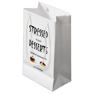 STRESSED is just DESSERTS spelled backwards Small Gift Bag