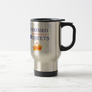 Stressed spelled backwards is Desserts wordplay Travel Mug