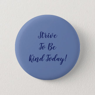 Strive To Be Kind 2 Inch Round Button