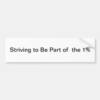 Striving to Be Part of the 1% Bumper Sticker