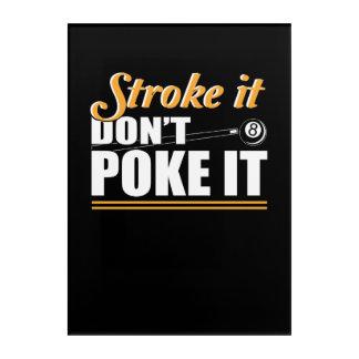 Stroke It Dont Poke Love Billiard Shirt Acrylic Wall Art