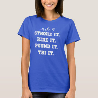 Stroke It. Ride It. Pound It. Triathlon T-Shirt