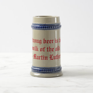 Strong beer is the milk of the old. beer stein